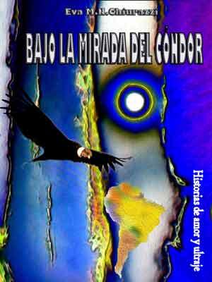 """Portada del libro """"Bajo la mirada del cóndor"""" de la escritora italiana Eva N. Chiurazzi, ambientado en Iberoamérica y con protagonista argentino"""