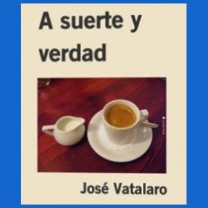 A suerte y verdad - Libro de José Vatalaro - Buqui - Escritor de Rosario, Argentina