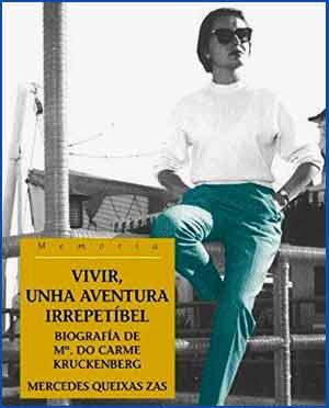 """Portada del libro """" Vivir, unha aventura irrepetibel"""" con la biografía de María Do Carme Kruckenberg escrito por Mercedes Queixas Zas, Editorial Galaxia - 2011"""