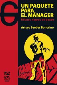 """Portada del libro """"Un paquete para el mánager"""" Relatos negros de boxeo, del escritor argentino Arturo Seeber Bonorino"""
