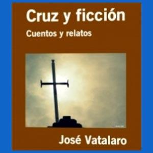 Cruz y Ficción - Cuentos y relatos de José Vatalaro - Buqui - Escritor de Rosario - Argentina