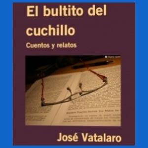 El bultito del cuchillo - Libro de cuentos y relatos de José Vatalaro - Rosario, Argentina