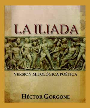 """Portada de """"La Ilíada"""" en versión de Héctor Gorgone, ingeniero y escritor de Pergamnino, Provincia de Buenos Aires, Argentina"""