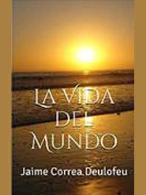 Portada del libro La Vida del Mundo del escritor argentino residente en Vigo, Jaime Correa Deulofeu