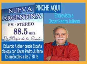 Entrevista a Oscar Pedro Juliano en su propia radio, Nueva Argentina de Ituzaingó, Buenos Aires, Argentina, realizada por Eduardo Aldiser desde España