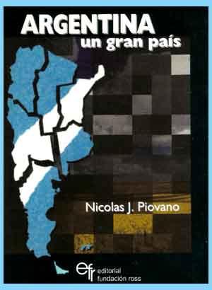 Libro Argentina Un Gran País del industrial italo argentino Juan Nicolás Piovano, conocido entre sus amigos como Lino Piovano - Escrito en 2006