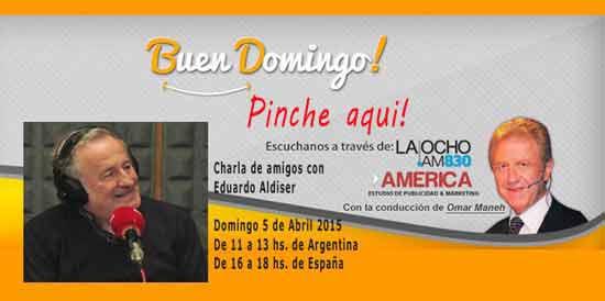 Promoción de la entrevista realizada a Eduardo Aldiser en el programa Buen Domingo de Omar Maneh, el domingo 5 de abril 2015 en LT8 AM 830 de Rosario, Argentina
