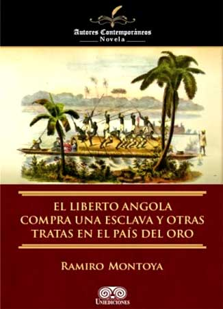 Portada del libro El Liberto Angola compra una esclava y otras Tratas en País del Oro del escriot y lexicógrafo colombiano Ramiro Montoya - Argentina Mundo, web editada en España