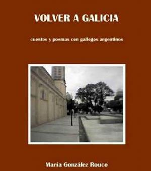 """Portada del libro """"Volver a Galicia"""" de la periodista y escritora argentina María González Rouco"""